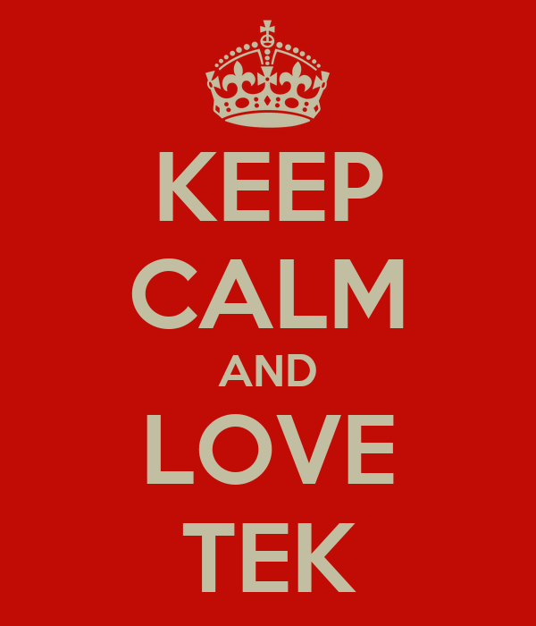 KEEP CALM AND LOVE TEK