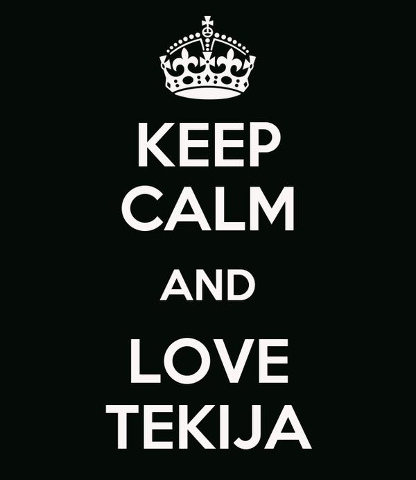 KEEP CALM AND LOVE TEKIJA