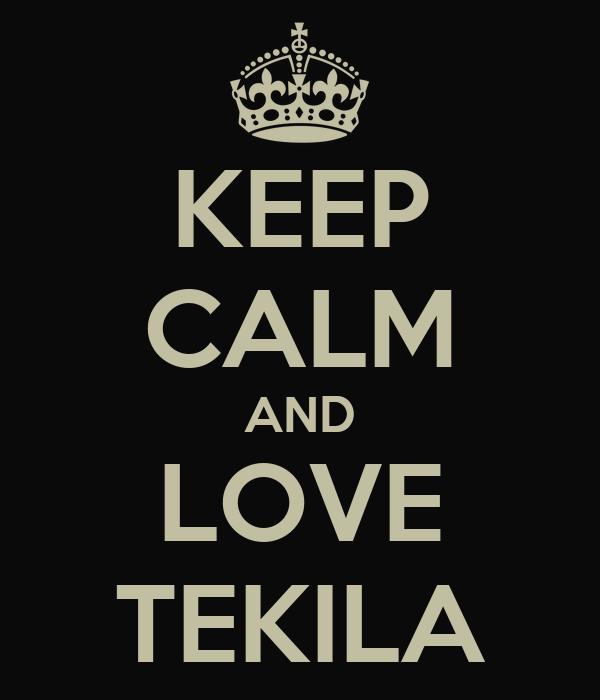 KEEP CALM AND LOVE TEKILA