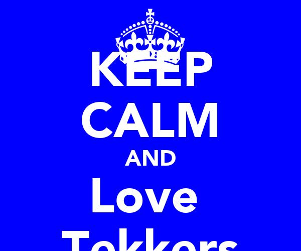KEEP CALM AND Love  Tekkers