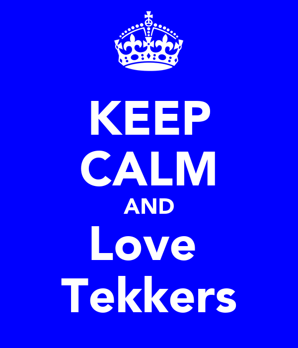 KEEP CALM AND Love  Tekkers