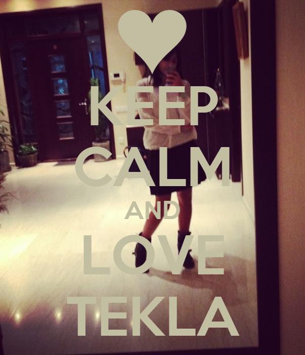 KEEP CALM AND LOVE TEKLA