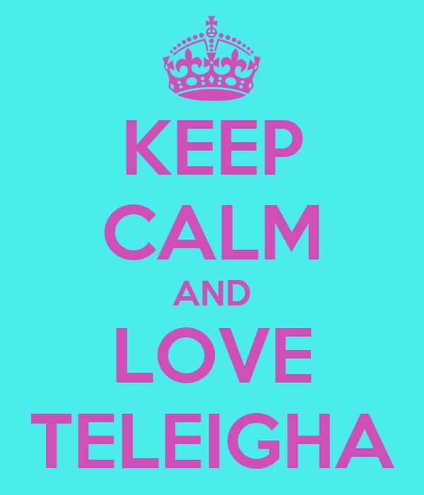 KEEP CALM AND LOVE TELEIGHA