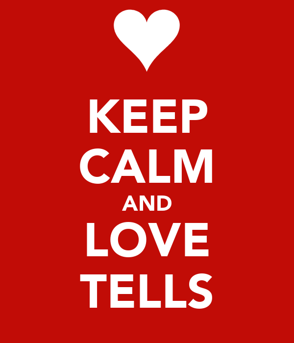 KEEP CALM AND LOVE TELLS
