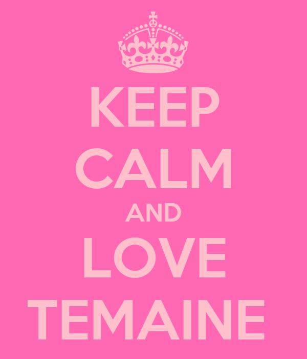 KEEP CALM AND LOVE TEMAINE