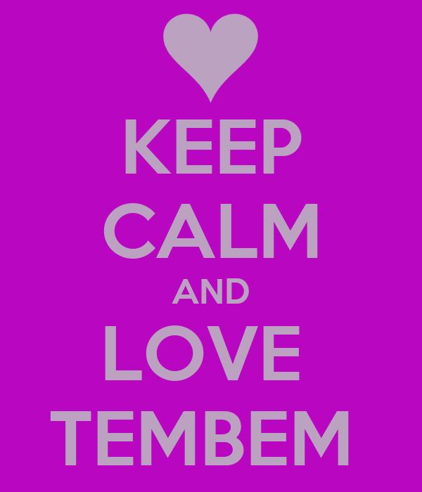 KEEP CALM AND LOVE  TEMBEM