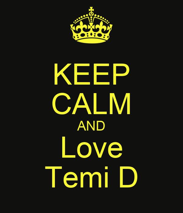 KEEP CALM AND Love Temi D