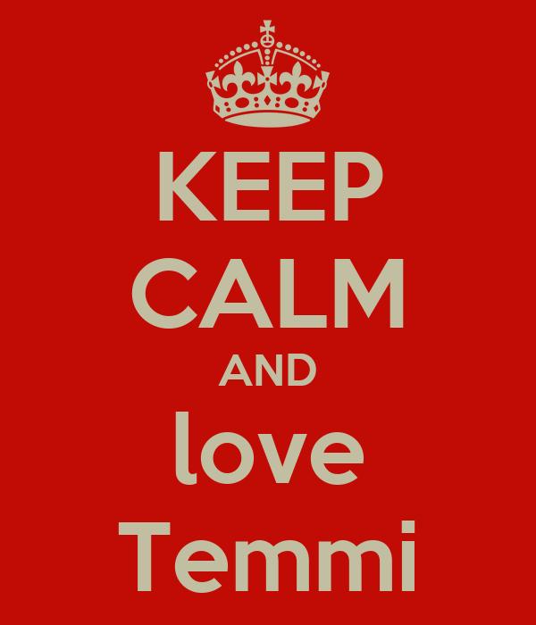 KEEP CALM AND love Temmi