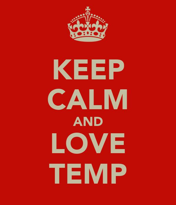 KEEP CALM AND LOVE TEMP