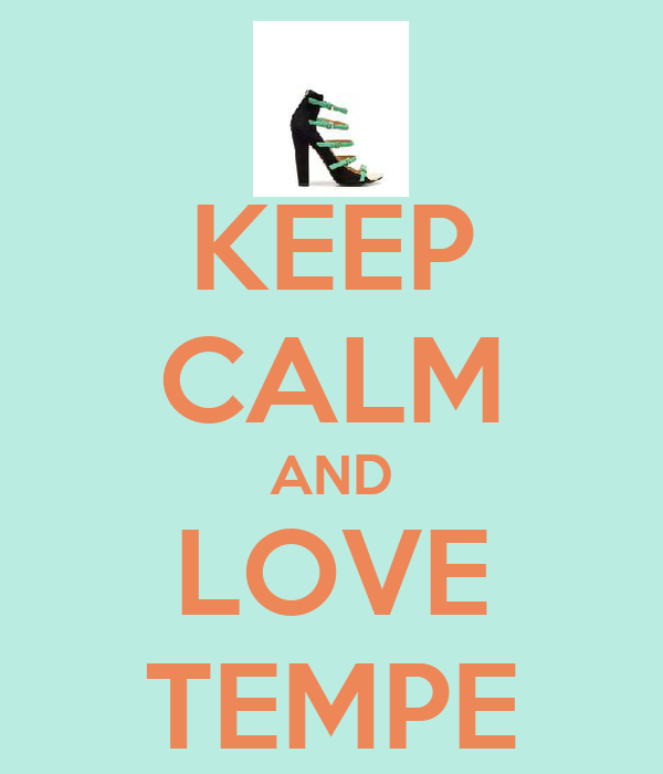 KEEP CALM AND LOVE TEMPE