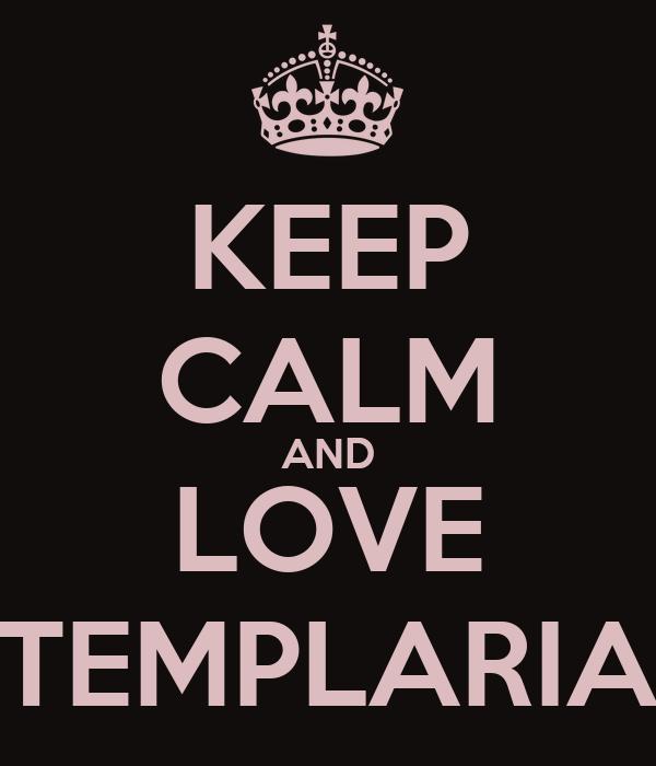 KEEP CALM AND LOVE TEMPLARIA