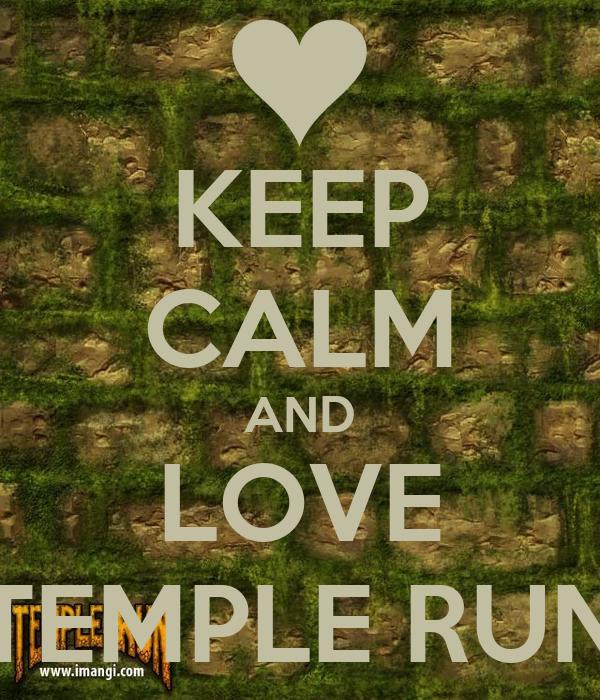 KEEP CALM AND LOVE TEMPLE RUN