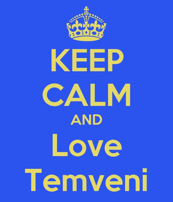 KEEP CALM AND Love Temveni