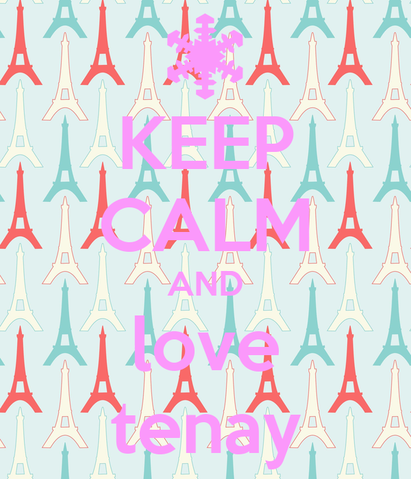 KEEP CALM AND love tenay