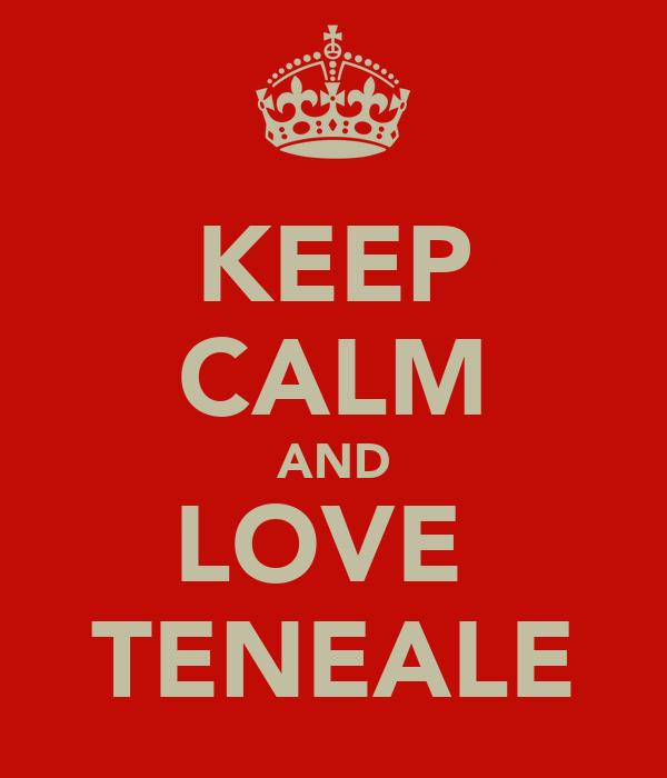 KEEP CALM AND LOVE  TENEALE