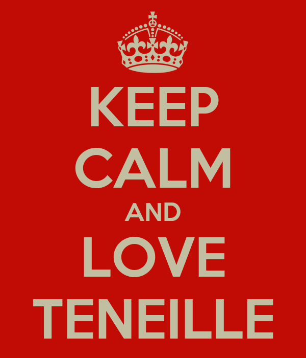KEEP CALM AND LOVE TENEILLE