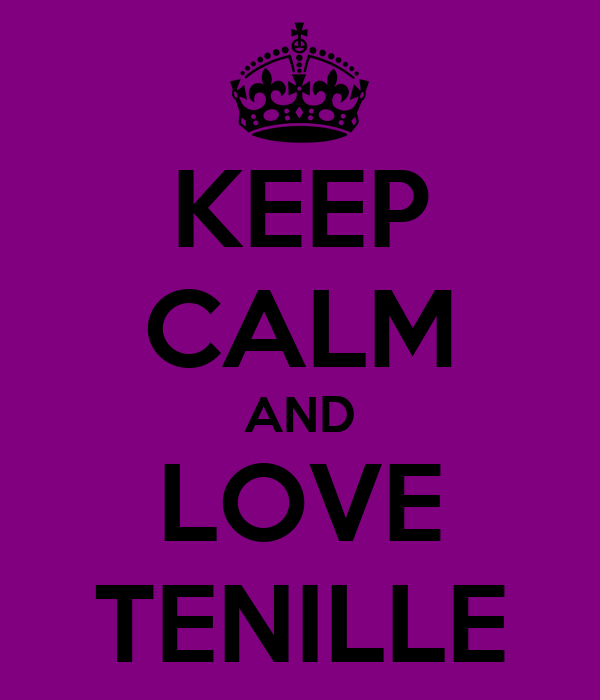 KEEP CALM AND LOVE TENILLE