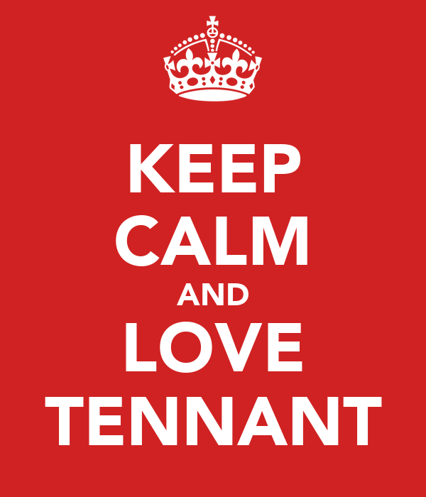 KEEP CALM AND LOVE TENNANT