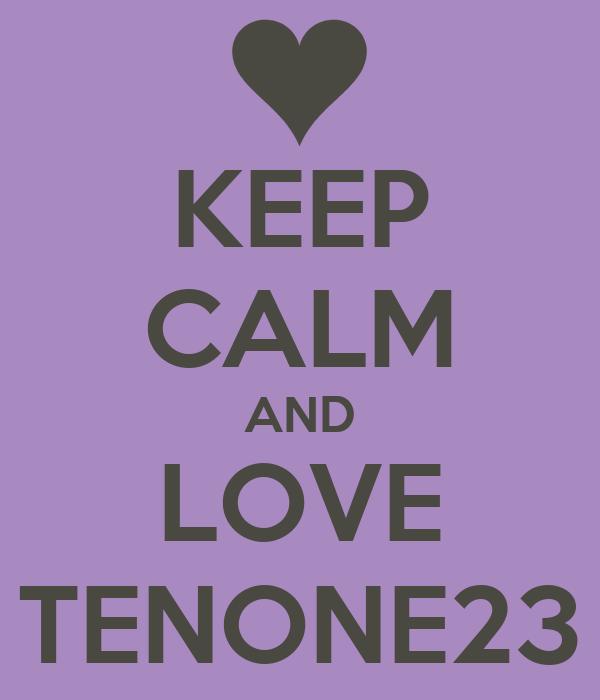 KEEP CALM AND LOVE TENONE23