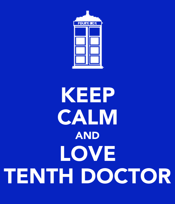 KEEP CALM AND LOVE TENTH DOCTOR