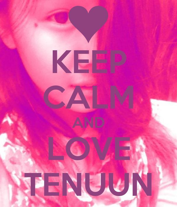 KEEP CALM AND LOVE TENUUN