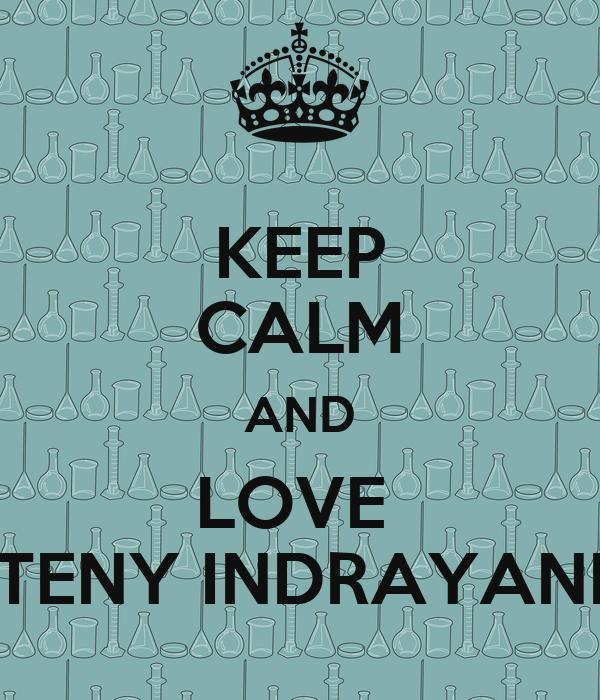 KEEP CALM AND LOVE  TENY INDRAYANI