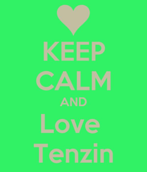 KEEP CALM AND Love  Tenzin