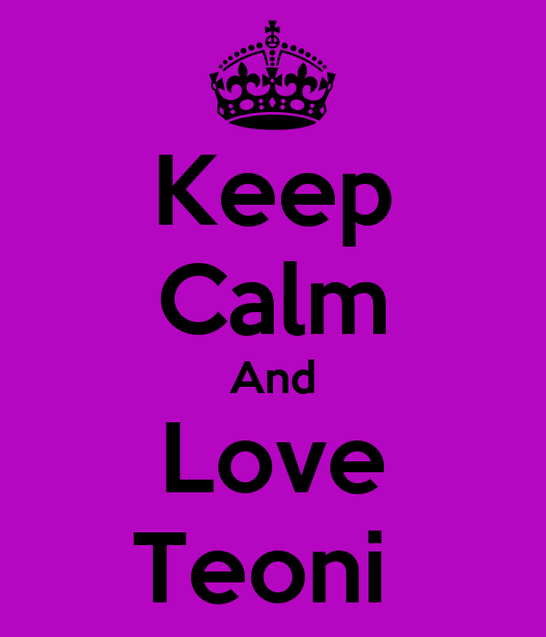 Keep Calm And Love Teoni