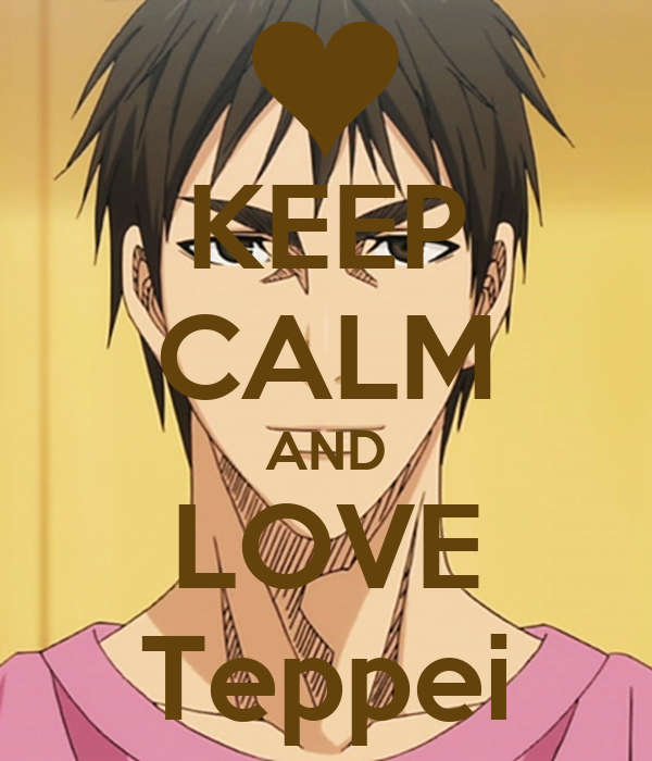 KEEP CALM AND LOVE Teppei