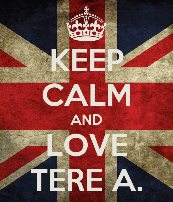 KEEP CALM AND LOVE TERE A.