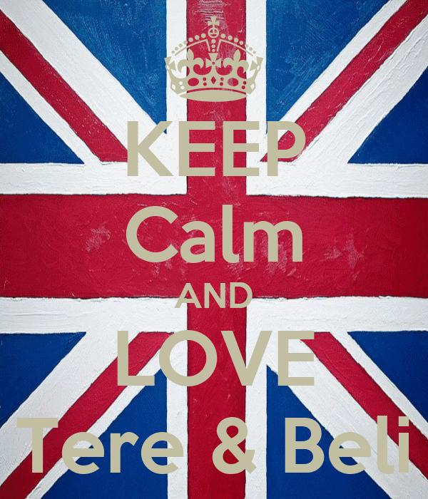 KEEP Calm AND LOVE Tere & Beli