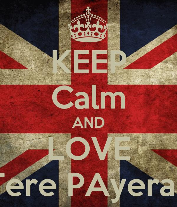 KEEP Calm AND LOVE Tere PAyeras