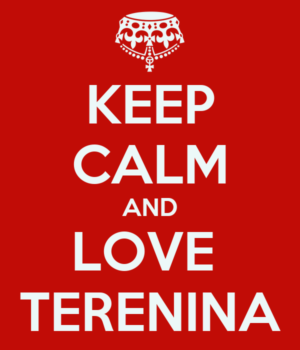 KEEP CALM AND LOVE  TERENINA