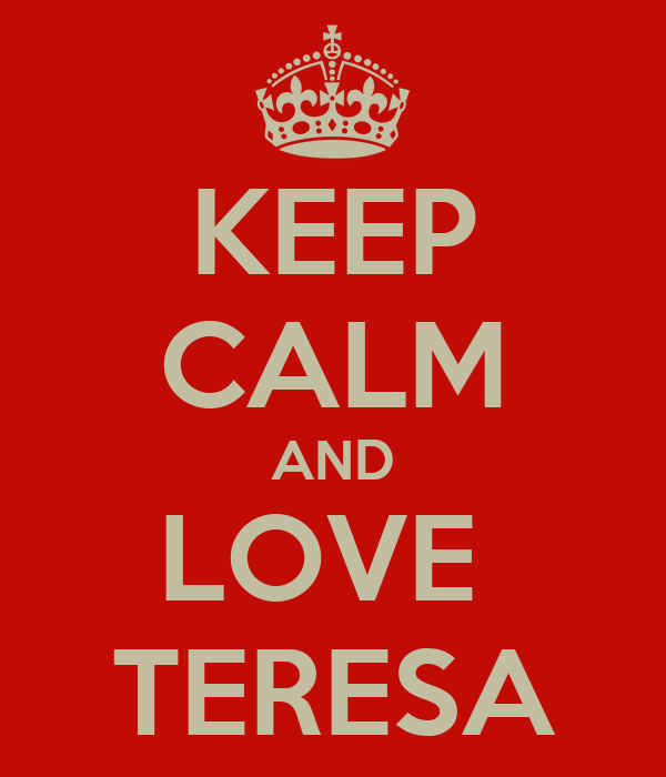 KEEP CALM AND LOVE  TERESA