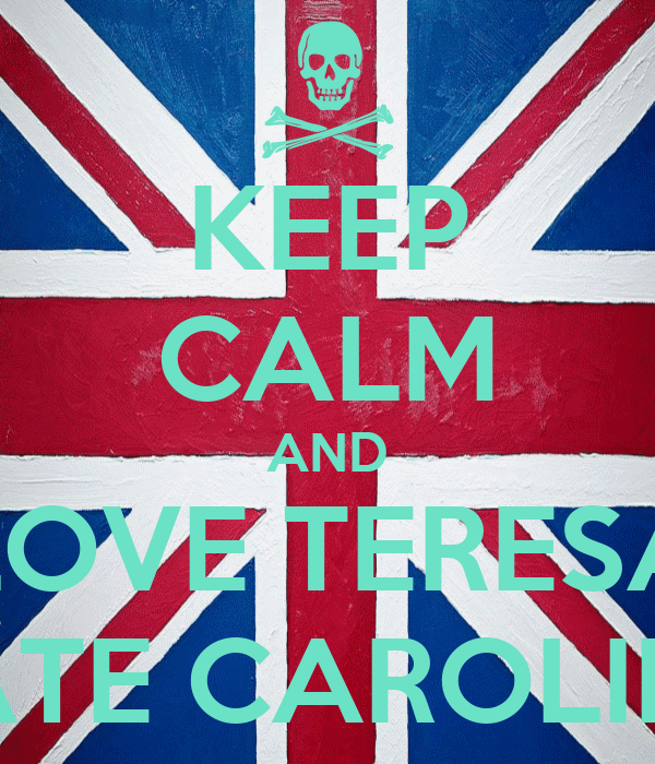 KEEP CALM AND LOVE TERESA HATE CAROLINA