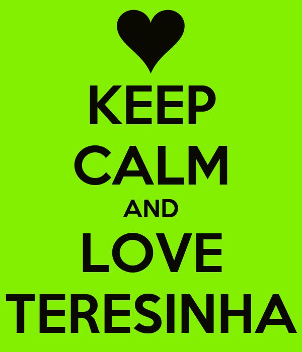 KEEP CALM AND LOVE TERESINHA
