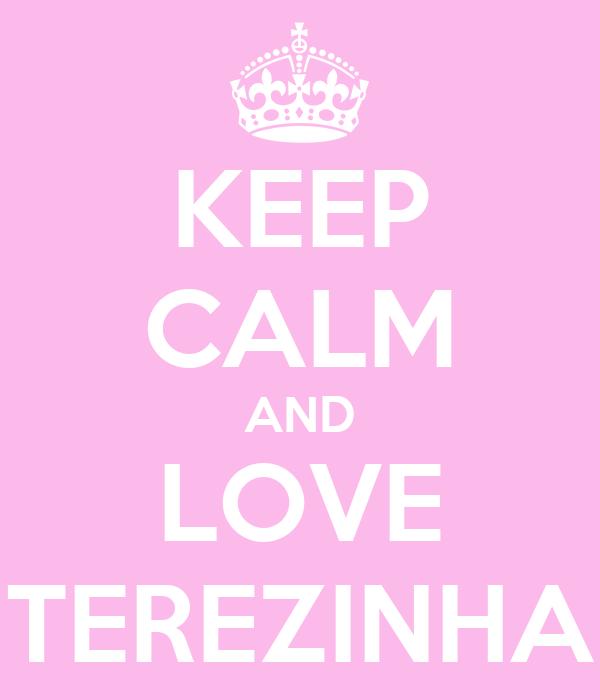 KEEP CALM AND LOVE TEREZINHA