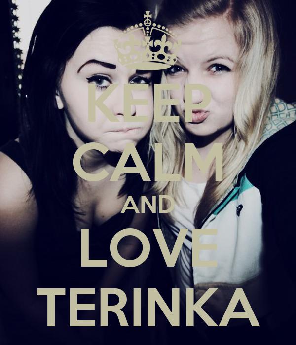 KEEP CALM AND LOVE TERINKA