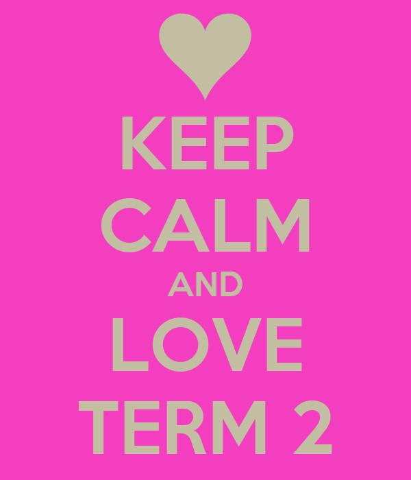 KEEP CALM AND LOVE TERM 2
