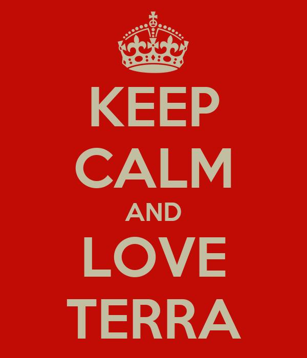 KEEP CALM AND LOVE TERRA