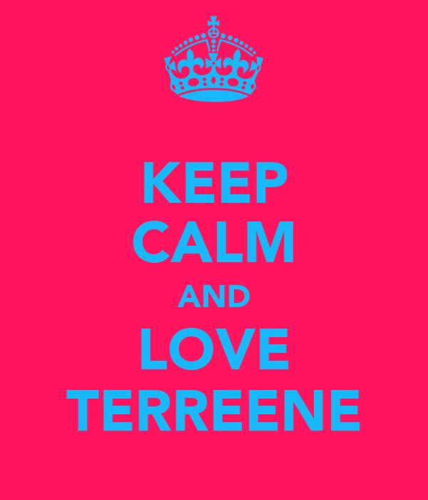 KEEP CALM AND LOVE TERREENE