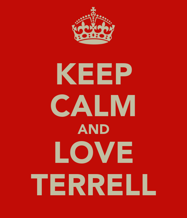 KEEP CALM AND LOVE TERRELL
