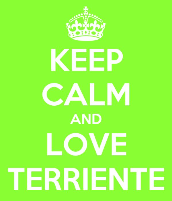 KEEP CALM AND LOVE TERRIENTE