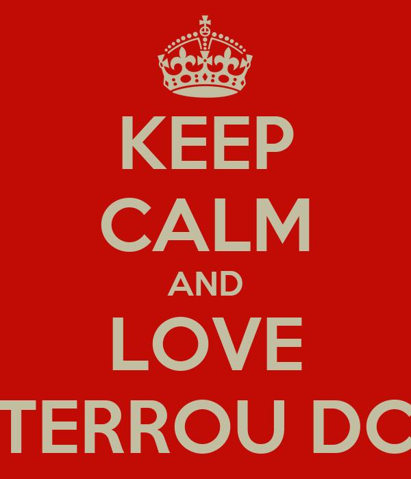 KEEP CALM AND LOVE TERROU DC