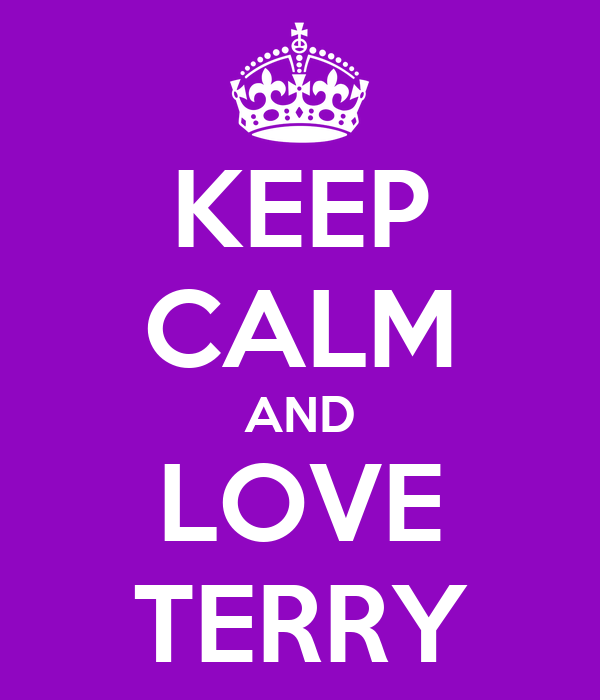 KEEP CALM AND LOVE TERRY