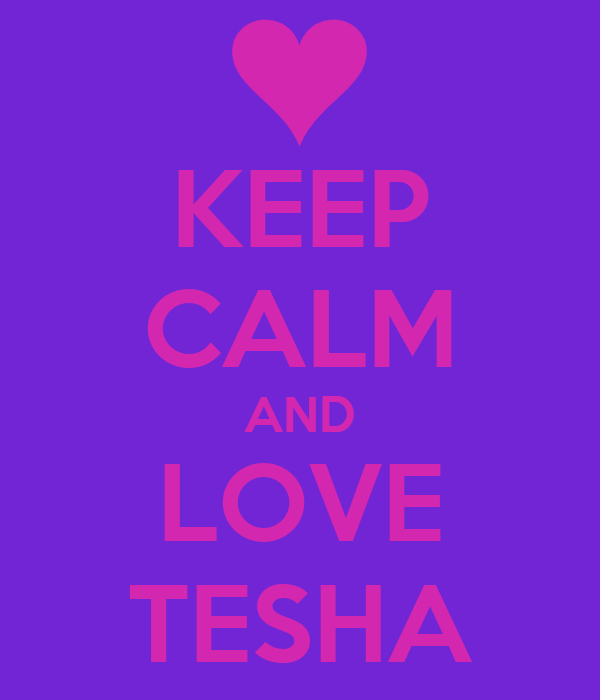 KEEP CALM AND LOVE TESHA