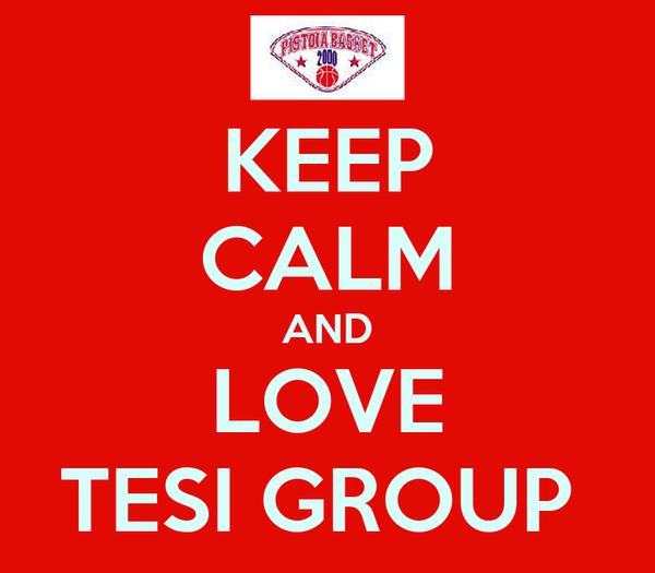 KEEP CALM AND LOVE TESI GROUP