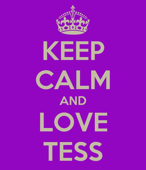 KEEP CALM AND LOVE TESS