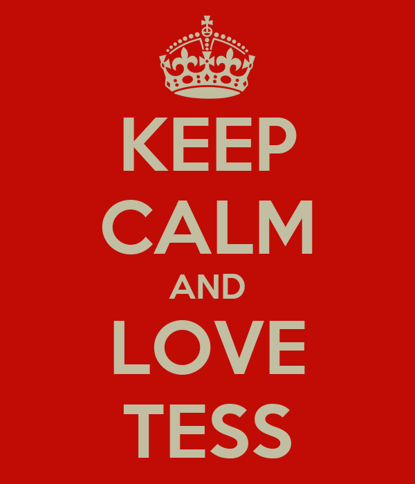 KEEP CALM AND LOVE TESS
