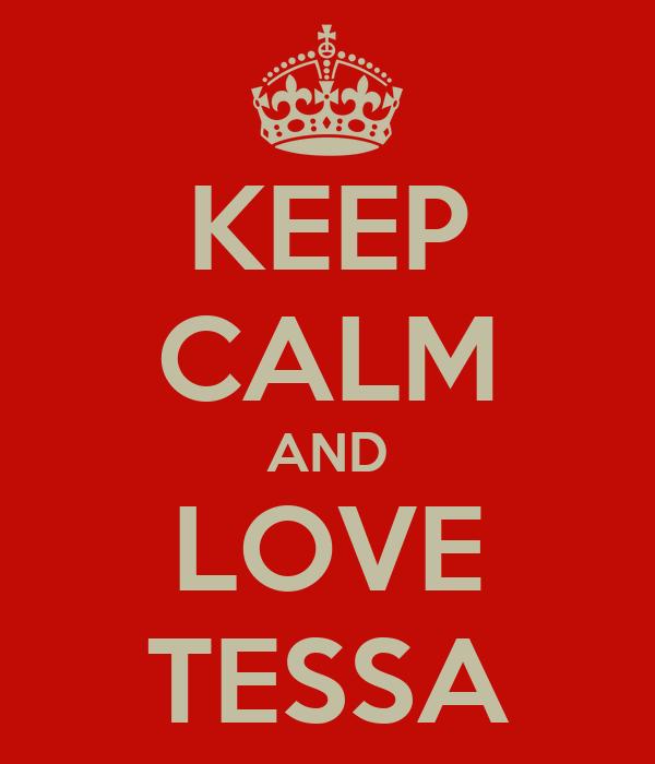 KEEP CALM AND LOVE TESSA